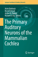 The Primary Auditory Neurons of the Mammalian Cochlea 1st Edition 9781493930319 1493930311