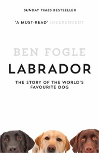 Labrador: the Story of the World's Favourite Dog 1st Edition 9780008168810 0008168814