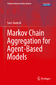 Markov Chain Aggregation for Agent-Based Models