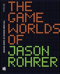 The Game Worlds of Jason Rohrer 1st Edition 9780262529112 0262529114