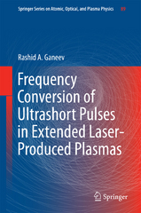 Frequency Conversion of Ultrashort Pulses in Extended Laser-Produced Plasmas 1st Edition 9789811001949 9811001944