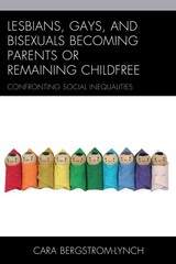 Lesbians, Gays, and Bisexuals Becoming Parents or Remaining Childfree 1st Edition 9781498521970 1498521975