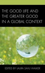 The Good Life and the Greater Good in a Global Context 1st Edition 9781498522335 1498522335
