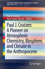 Paul J. Crutzen: a Pioneer on Atmospheric Chemistry, Biosphere, and Climate in the Anthropocene 1st Edition 9783319274591 3319274597