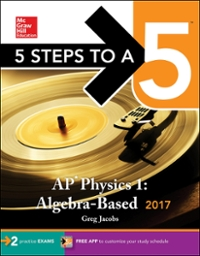 5 Steps to a 5: AP Physics 1: Algebra-Based 2017 3rd Edition 9781259588068 1259588068
