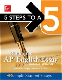 5 Steps To A 5: Writing the AP English Essay 2017 6th Edition 9781259584527 1259584526