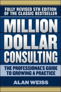 Million Dollar Consulting: The Professional's Guide to Growing a Practice, Fifth Edition 5th Edition 9781259588617 1259588610