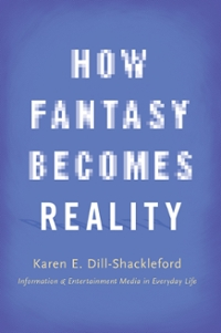 How Fantasy Becomes Reality: Information and Entertainment Media in Everyday Life, Revised and Expanded 1st Edition 9780190239305 0190239301
