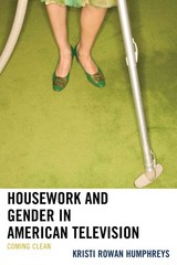 Housework and Gender in American Television 1st Edition 9780739192535 0739192531