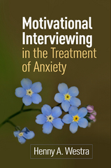 Motivational Interviewing in the Treatment of Anxiety 1st Edition 9781462526413 1462526411