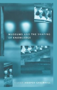 Museums and the Shaping of Knowledge 1st Edition 9781138168558 1138168556