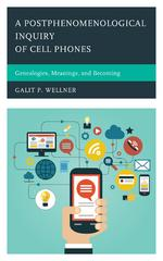 A Postphenomenological Inquiry of Cell Phones 1st Edition 9780739198490 0739198491