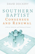 Southern Baptist Consensus and Renewal 1st Edition 9780805464597 080546459X