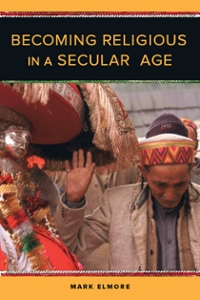 Becoming Religious in a Secular Age 1st Edition 9780520964648 0520964640