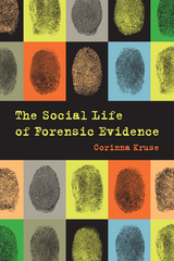 The Social Life of Forensic Evidence 1st Edition 9780520963337 0520963334