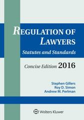 Regulation of Lawyers: Statutes and Standards Concise 2016 Edition 1st Edition 9781454859086 1454859083