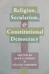 Religion, Secularism, and Constitutional Democracy 1st Edition 9780231540735 0231540736