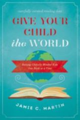 Give Your Child the World 1st Edition 9780310344148 031034414X