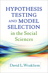 Hypothesis Testing and Model Selection in the Social Sciences 1st Edition 9781462525669 1462525660