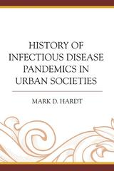 History of Infectious Disease Pandemics in Urban Societies 1st Edition 9780739180273 0739180274