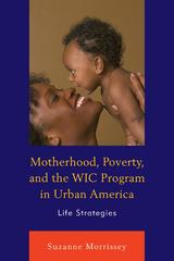 Motherhood, Poverty, and the WIC Program in Urban America 1st Edition 9780739189344 0739189344