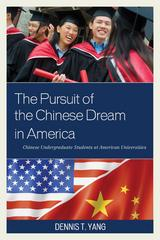 The Pursuit of the Chinese Dream in America 1st Edition 9781498521697 149852169X