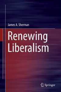 Renewing Liberalism 1st Edition 9783319282770 3319282778