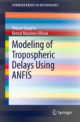 Modeling of Tropospheric Delays Using ANFIS 1st Edition 9783319284378 3319284371