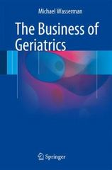 The Business of Geriatrics 1st Edition 9783319285443 3319285440