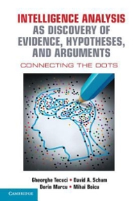 Intelligence Analysis As Discovery of Evidence, Hypotheses, and Arguments 1st Edition 9781107122604 1107122600