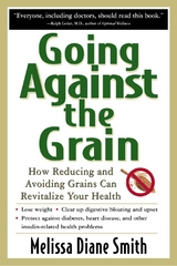 Going Against the Grain: How Reducing and Avoiding Grains Can Revitalize Your Health 1st edition 9780658017223 0658017225
