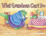 What Grandmas Can't Do 1st edition 9780689846472 0689846479