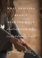 What Grieving People Wish You Knew about What Really Helps (and What Really Hurts) 1st Edition 9781433552359 1433552353