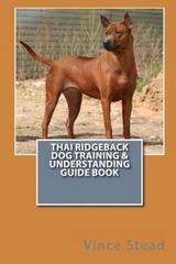 Thai Ridgeback Dog Training and Understanding Guide Book 1st Edition 9781329725980 1329725980