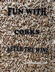 Fun with Corks after the Wine 1st Edition 9781504965651 1504965655