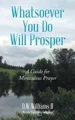 Whatsoever You Do Will Prosper 1st Edition 9781504966078 1504966074