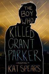 The Boy Who Killed Grant Parker 1st Edition 9781250088864 1250088860