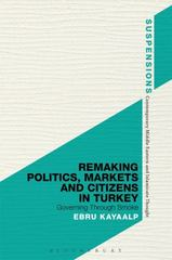 Remaking Politics, Markets, and Citizens in Turkey 1st Edition 9781474296007 1474296009