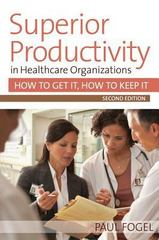 Superior Productivity in Healthcare Organizations 2nd Edition 9781938870583 1938870581