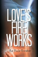 Love?s Fire Works 1st Edition 9781504961646 1504961641