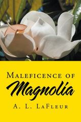 Maleficence of Magnolia 1st Edition 9781504966474 1504966473