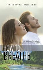 How to Breathe 1st Edition 9781504969819 1504969812