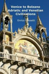 Venice to Bolzano - Adriatic and Venetian Civilization 1st Edition 9781329769502 1329769503