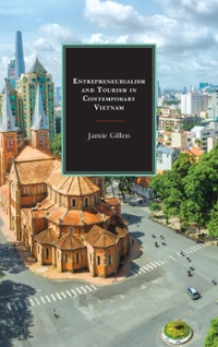 Entrepreneurialism and Tourism in Contemporary Vietnam 1st Edition 9780739173312 0739173316