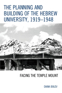 The Planning and Building of the Hebrew University, 1919–1948 1st Edition 9780739191620 0739191624