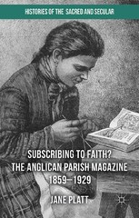 Suscribing to Faith? The Anglican Parish Magazine 1859-1929 1st Edition 9781137362445 1137362448