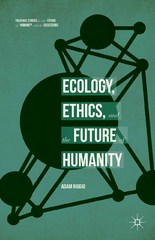 Ecology, Ethics, and the Future of Humanity 1st Edition 9781137536235 1137536233