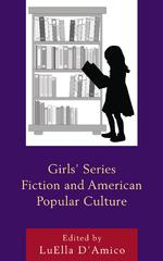 Girls' Series Fiction and American Popular Culture 1st Edition 9781498517645 1498517641