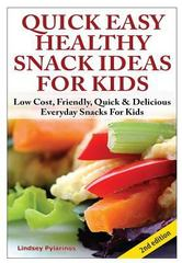 Quick, Easy, Healthy Snack Ideas for Kids 1st Edition 9781329642232 1329642236