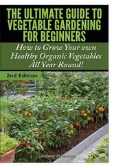 The Ultimate Guide to Vegetable Gardening for Beginners 1st Edition 9781329642270 1329642279